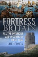 Hernon, Ian - Fortress Britain: All the Invasions and Incursions since 1066 - 9780752497129 - V9780752497129