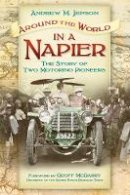 Jepson, Andrew M. - Around the World in a Napier: The Story of Two Motoring Pioneers - 9780752497730 - V9780752497730