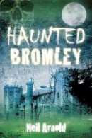 Arnold, Neil - Haunted Bromley - 9780752497785 - V9780752497785