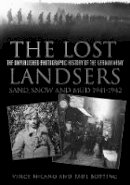 Milano, Vince, Botting, Paul - The Lost Landsers: The Unpublished Photographic History of the German Army: Sand, Snow and Mud, 1941-1942 - 9780752498768 - V9780752498768