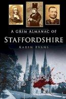 Evans, Karen - A Grim Almanac of Staffordshire (Grim Almanacs) - 9780752499024 - V9780752499024