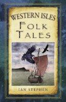 Stephen, Ian - Western Isles Folk Tales - 9780752499116 - V9780752499116