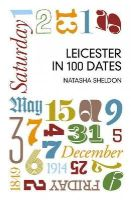 Sheldon, Natasha - Leicester in 100 Dates - 9780752499215 - V9780752499215