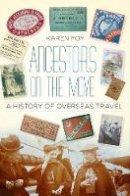 Foy, Karen - Ancestors on the Move: A History of Overseas Travel - 9780752499383 - V9780752499383