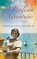 De Burgh, Lucy - My Italian Adventures: An English Girl at War 1943-47 - 9780752499659 - V9780752499659