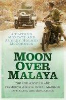 Moffatt, Jonathan; McCormick, Audrey Holmes - Moon Over Malaya - 9780752499727 - V9780752499727