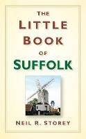 Storey, Neil R. - The Little Book of Suffolk - 9780752499765 - V9780752499765