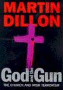 Dillon, Martin - God And The Gun: The Church And Irish Terrorism - 9780752810379 - KEX0293001