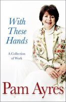 Ayres, Pam - With These Hands - 9780752815534 - KEX0265353