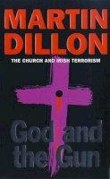 Dillon, Martin - God and the Gun: Church and Irish Terrorism - 9780752816319 - KEX0296818