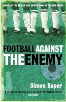 Simon Kuper - Football Against the Enemy - 9780752848778 - V9780752848778