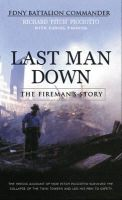 Picciotto, Richard - Last Man Down: The Fireman's Story: The Heroic Account of How Pitch Picciotto Survived the Collapse of the Twin Towers and Led His Men to Safety: The ... of the Twin Towers and Lea - 9780752849416 - KNW0009763