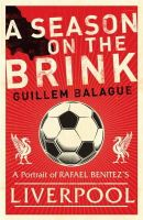 Balague, Guillem - A Season on the Brink: A portrait of Rafa Benitez's Liverpool - 9780752879369 - V9780752879369