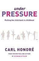 Honoré, Carl - Under Pressure - 9780752879765 - V9780752879765