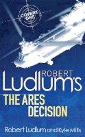 Mills, Kyle, Ludlum, Robert - Robert Ludlum's The Ares Decision - 9780752883809 - V9780752883809