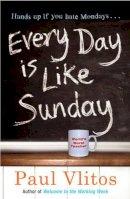 Vlitos, Paul - Every Day Is Like Sunday - 9780752884592 - KRF0028135