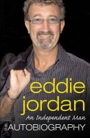 Jordan, Eddie - An Independent Man: The Autoniography - 9780752893174 - V9780752893174