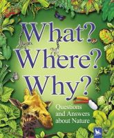 Jim Bruce, Claire Llewellyn, Stephen Savage, Angela Wilkes - What? Where? Why?: Questions and Answers About Nature - 9780753412046 - V9780753412046