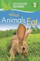 Stones, Brenda - What Animals Eat (Kingfisher Readers Level 2) - 9780753430545 - V9780753430545