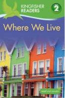 Stones, Brenda - Where We Live (Kingfisher Readers Level 2) - 9780753430910 - V9780753430910