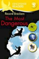 Philip Steele - Record Breakers the Most Dangerous (Kingfisher Readers Level 5) - 9780753431009 - V9780753431009