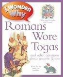 Fiona MacDonald, Philip Steele - I Wonder Why Romans Wore Togas - 9780753432273 - V9780753432273
