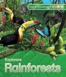 Ganeri, Anita - Explorers: Rainforests - 9780753436592 - V9780753436592