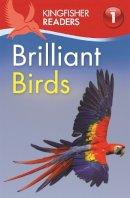 Feldman, Thea - Kingfisher Readers: Brilliant Birds (Level 1: Beginning to Read) - 9780753436660 - V9780753436660