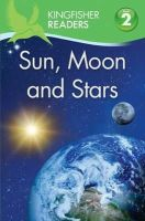 Wilson, Hannah - Kingfisher Readers: Sun, Moon and Stars (Level 2: Beginning to Read Alone) - 9780753436684 - V9780753436684