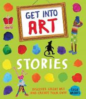 Brooks, Susie - Get into Art: Stories: Discover Great Art and Create Your Own! - 9780753438558 - V9780753438558