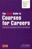 Piers Dudgeon - The Virgin Guide to Courses for Careers: Choosing the Right Degree Course for Your Ideal Job - 9780753507773 - KLN0015043