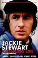 Timothy Collins - Jackie Stewart: A Restless Life: A Restless Life - The Unauthorised Biography - 9780753509456 - KLN0015103