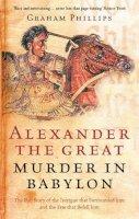 Phillips, Graham - Alexander The Great: Murder in Babylon - 9780753510087 - KRA0006228