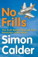 Calder, Simon - No Frills: The truth behind the low-cost revolution in the skies - 9780753510445 - KLN0015114