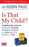 Robin Pauc, Jacqueline Burns - 'IS THAT MY CHILD?: A PARENTS GUIDE TO DYSPRAXIA, DYSLEXIA, ADD, ADHD, OCD AND TOURETTE'S SYNDROME OF CHILDHOOD' - 9780753510643 - V9780753510643