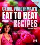 Vorderman, Carol; Bean, Anita - Eat to Beat Cellulite - 9780753510674 - V9780753510674