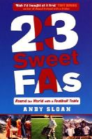 Andy Sloan - 23 Sweet FAs: Round the World with a Football Table - 9780753511251 - KNH0003362