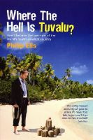 Philip Ells - Where The Hell Is Tuvalu?: How I became the law man of the world's fourth-smallest country - 9780753511305 - KLN0015074