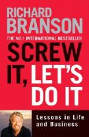 Branson, Sir Richard - Screw It, Let's Do It: Lessons in Life and Business - 9780753511497 - 9780753511497