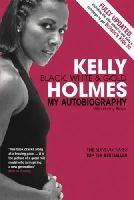 Holmes, Kelly - Kelly Holmes: Black, White and Gold - My Autobiography - 9780753513170 - V9780753513170