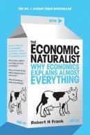 Frank, Robert H - The Economic Naturalist — Why Economics Explains Almost Everything - 9780753513385 - KRA0008371