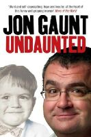 Jon Gaunt - Undaunted: The True Story Behind the Popular Shock-jock - 9780753513675 - KNW0007707