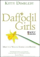 Dimbleby, Kitty - Daffodil Girls: Meet the Women Behind Our Heroes - 9780753539644 - KRC0003316