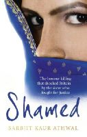 Athwal, Sarbjit Kaur - Shamed: The Honour Killing That Shocked Britain - by the Sister Who Fought for Justice - 9780753541548 - V9780753541548