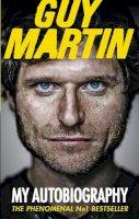 Martin, Guy - Guy Martin: My Autobiography - 9780753555033 - V9780753555033