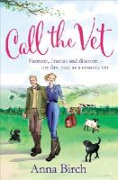 Birch, Anna - Call the Vet: Farmers, Dramas and Disasters - My First Year as a Country Vet - 9780753555071 - V9780753555071
