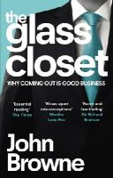 Browne, John - The Glass Closet: Why Coming Out is Good Business - 9780753555330 - V9780753555330