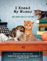 Marciuliano, Francesco - I Knead My Mummy: And Other Poems by Kittens - 9780753556108 - V9780753556108