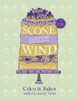 Sponge, Miss Victoria - Scone with the Wind: Cakes and Bakes with a Literary Twist - 9780753556146 - V9780753556146