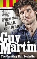 Martin, Guy - Guy Martin: When You Dead, You Dead - 9780753556672 - 9780753556672